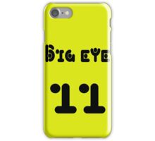 Big eye 11 iPhone Case/Skin
