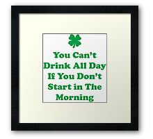 You Can't Drink All Day If You Don't Start In The Morning Framed Print