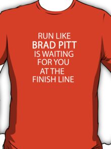 Run Like Brad Pitt is Waiting for You at The Finish Line  T-Shirt