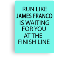 Run Like James Franco is Waiting for You at The Finish Line Canvas Print