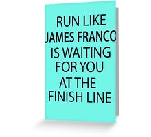 Run Like James Franco is Waiting for You at The Finish Line Greeting Card