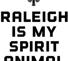 Raleigh is my spirit animal by Rivers Turow