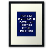 Run Like James Franco is Waiting for You at The Finish Line Framed Print