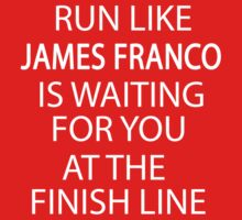 Run Like James Franco is Waiting for You at The Finish Line T-Shirt