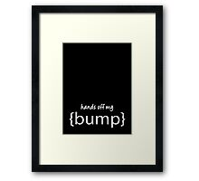 Hands off My Bump Maternity Wear (Pregnant baby) Framed Print