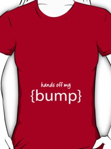 Hands off My Bump Maternity Wear (Pregnant baby) T-Shirt