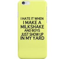 I Hate it When I Make a Milkshake and Boys Just Show Up in My Yard (My milkshake brings all the boys to the yard) iPhone Case/Skin