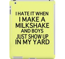 I Hate it When I Make a Milkshake and Boys Just Show Up in My Yard (My milkshake brings all the boys to the yard) iPad Case/Skin