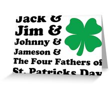 Jack, Jim, Johnny, Jameson. The Four Fathers of St Patricks Day Greeting Card