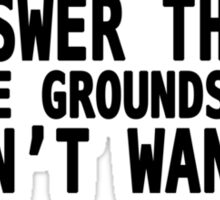 I Refuse to Answer That on The Grounds That I Don't Want To - Harvey Quote Sticker