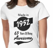 Made In 1952, 63 Years Of Being Awesome Womens Fitted T-Shirt