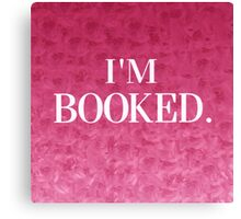I'm Booked Canvas Print