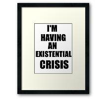 I'm Having An Existential Crisis Framed Print
