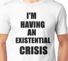 I'm Having An Existential Crisis Unisex T-Shirt