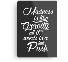 Madness is like gravity Metal Print