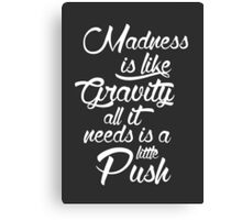 Madness is like gravity Canvas Print