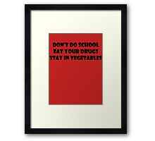 Don't Do School, Eat Your Drugs, Stay In Vegetables. Framed Print