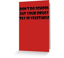 Don't Do School, Eat Your Drugs, Stay In Vegetables. Greeting Card
