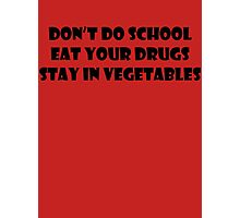 Don't Do School, Eat Your Drugs, Stay In Vegetables. Photographic Print