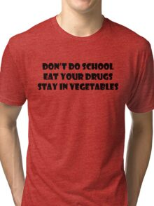 Don't Do School, Eat Your Drugs, Stay In Vegetables. Tri-blend T-Shirt