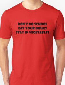 Don't Do School, Eat Your Drugs, Stay In Vegetables. Unisex T-Shirt
