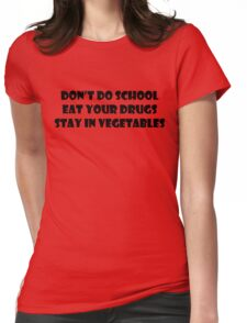 Don't Do School, Eat Your Drugs, Stay In Vegetables. Womens Fitted T-Shirt
