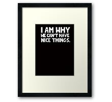 I Am Why We Can't Have Nice Things  Framed Print