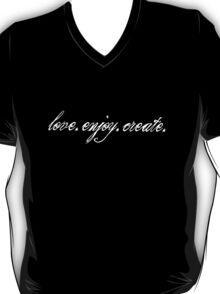 Love. Enjoy. Create. (White Text) T-Shirt