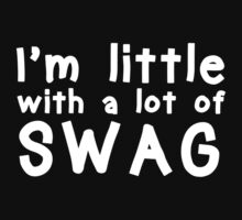 I'm Little With A Lot of Swag  Kids Clothes