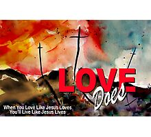 LOVE DOES Photographic Print