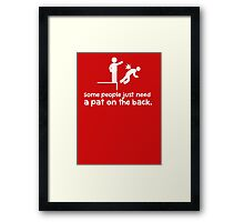 Some People Just Need a Pat on The Back Framed Print