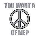 You want a peace of me?  by Jeff Newell