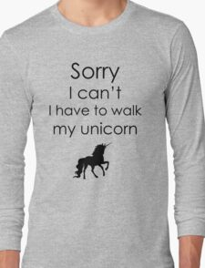 Sorry I Can't I Have To Walk My Unicorn Long Sleeve T-Shirt