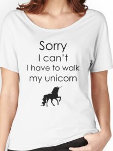 Sorry I Can't I Have To Walk My Unicorn Women's Relaxed Fit T-Shirt