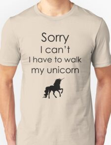 Sorry I Can't I Have To Walk My Unicorn Unisex T-Shirt