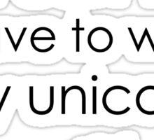 Sorry I Can't I Have To Walk My Unicorn Sticker