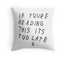 If You're Reading This It's Too Late Pillow Throw Pillow