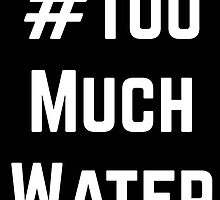Too much water by Rivers Turow