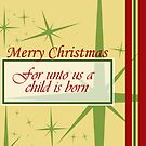 Unto us a Child is Born by StacyLee