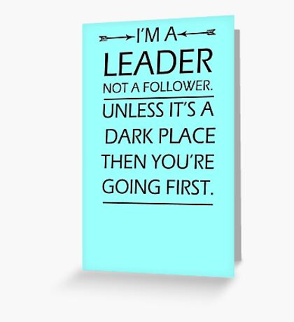 I'm A Leader Not A Follower Greeting Card