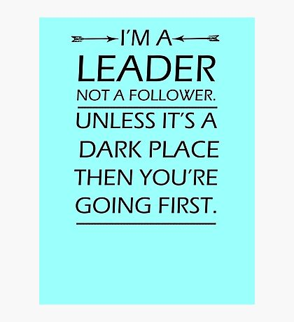 I'm A Leader Not A Follower Photographic Print