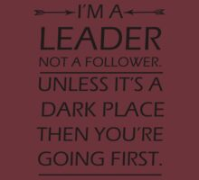 I'm A Leader Not A Follower by SwazzleSwazz
