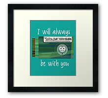 BH6 - I will always be with you Framed Print