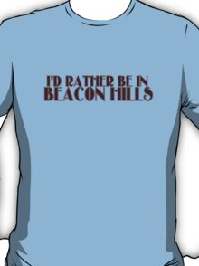 I'd rather be in Beacon Hills T-Shirt