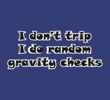 I Don't Trip I Do Random Gravity Checks by SwazzleSwazz