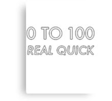 0-100 real quick Canvas Print