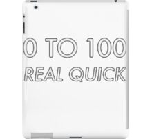 0-100 real quick iPad Case/Skin