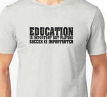 Education Is Important Soccer Player Unisex T-Shirt