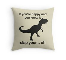 If You're Happy And You Know It Clap Your.. oh Throw Pillow