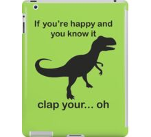 If You're Happy And You Know It Clap Your.. oh iPad Case/Skin